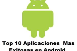 Top 10 aplicaciones mas exitosas en android